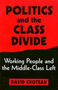 Paperback Politics and the Class Divide: Working People and the Middle Class Left Book
