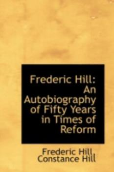 Paperback Frederic Hill : An Autobiography of Fifty Years in Times of Reform Book