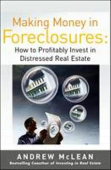 Making Money in Foreclosures: How to Invest Profitably in Distressed Real Estate 007147918X Book Cover