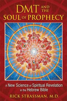 Paperback DMT and the Soul of Prophecy: A New Science of Spiritual Revelation in the Hebrew Bible Book