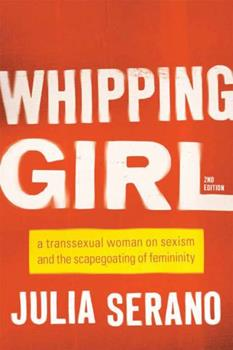 Paperback Whipping Girl: A Transsexual Woman on Sexism and the Scapegoating of Femininity Book