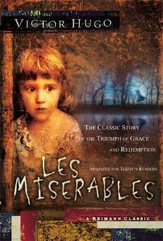 Les Misérables: The Classic Story of the Triumph of Grace and Redemption, Adapted for Today's Reader 0849916879 Book Cover