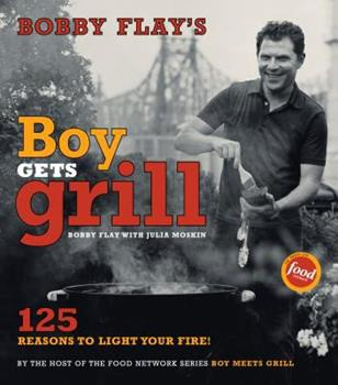 Bobby Flay's Boy Gets Grill: 125 Reasons to Light Your Fire! 0743254813 Book Cover