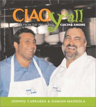 Ciao Y'All: Recipes from the Pbs Series Cucina Amore 193172119X Book Cover