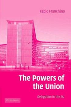 Paperback The Powers of the Union: Delegation in the Eu Book