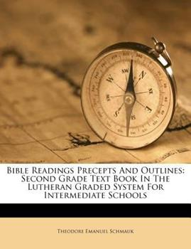 Paperback Bible Readings Precepts and Outlines : Second Grade Text Book in the Lutheran Graded System for Intermediate Schools Book