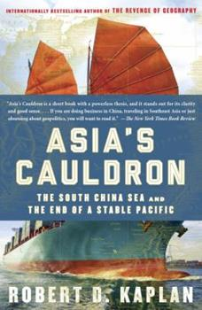 Asia's Cauldron: The South China Sea and the End of a Stable Pacific 0812999061 Book Cover