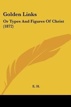 Paperback Golden Links : Or Types and Figures of Christ (1872) Book