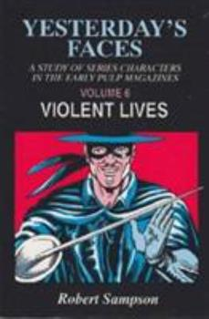 Yesterday's Faces: A Study of Series Characters in the Early Pulp Magazines Volume 6: Violent Lives 0879726156 Book Cover