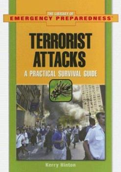 Terrorist Attacks: A Practical Survival Guide (The Library of Emergency Preparedness) - Book  of the Library of Emergency Preparedness