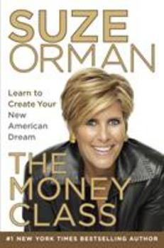 The Money Class: Learn to Create Your New American Dream 1400069734 Book Cover
