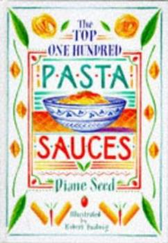 The Top One Hundred Pasta Sauces: Authentic Regional Recipes from Italy 0898152577 Book Cover
