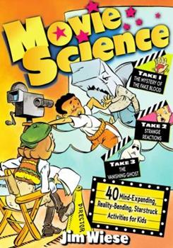 Paperback Movie Science: 40 Mind-Expanding, Reality-Bending, Starstruck Activities for Kids (Jim Wiese Science Series) Book