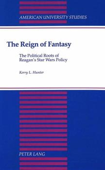 Hardcover The Reign of Fantasy: The Political Roots of Reagan's Star Wars Policy Book