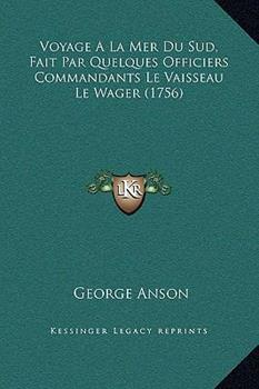 Hardcover Voyage A La Mer Du Sud, Fait Par Quelques Officiers Commandants Le Vaisseau Le Wager (1756) Book