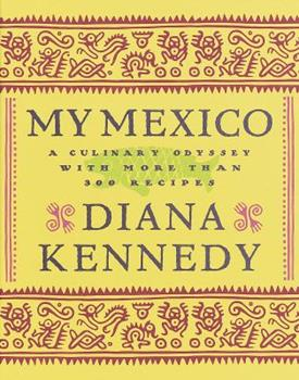 My Mexico: A Culinary Odyssey with More Than 300 Recipes 0609602470 Book Cover