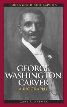 George Washington Carver: A Biography - Book  of the Greenwood Biographies