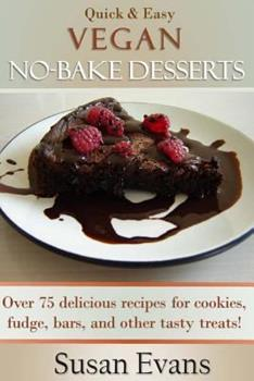 Paperback Quick & Easy Vegan No-Bake Desserts Cookbook: Over 75 delicious recipes for cookies, fudge, bars, and other tasty treats! Book