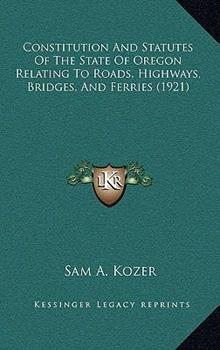 Hardcover Constitution and Statutes of the State of Oregon Relating to Roads, Highways, Bridges, and Ferries Book