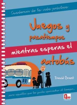 Juegos y pasatiempos mientras esperas el autobús: Para aquellos que les gusta aprovechar el tiempo... 8499171281 Book Cover