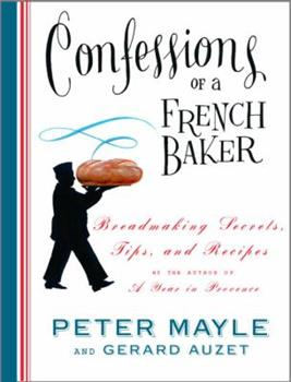 Confessions of a French Baker: Breadmaking Secrets, Tips, and Recipes 140004474X Book Cover