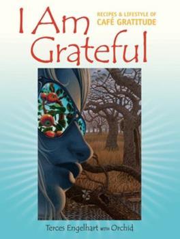 Paperback I Am Grateful: Recipes & Lifestyle of Cafe Gratitude Book