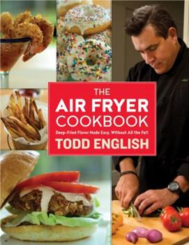 The Air Fryer Cookbook: Deep-Fried Flavor Without All the Fat – No Oil, No Mess, No Fear! 1250096146 Book Cover