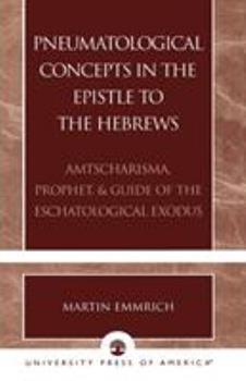 Paperback Pneumatological Concepts in the Epistle to the Hebrews: Amtscharisma, Prophet, & Guide of the Eschatological Exodus Book