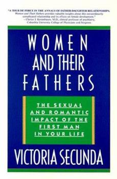 Women  and Their Fathers: The Sexual  and Romantic Impact of the  First Man in Your Life 0385302681 Book Cover