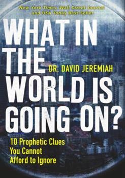 Paperback What in the World Is Going On?: 10 Prophetic Clues You Cannot Afford to Ignore Book