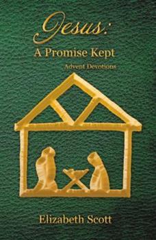 Jesus a Promise Kept: Advent Devotions 1973640422 Book Cover