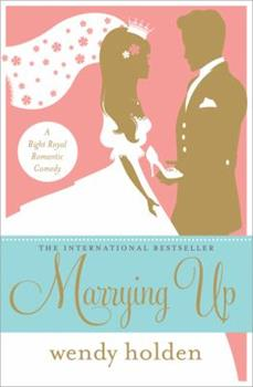 Marrying Up: A Right Royal Romantic Comedy 1402270674 Book Cover