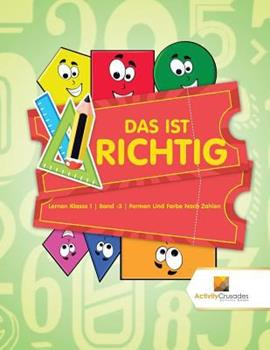 Paperback Das Ist Richtig: Lernen Klasse 1 - Band -3 - Formen Und Farbe Nach Zahlen [German] [Large Print] Book