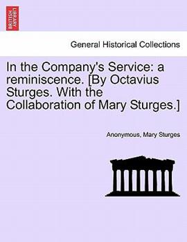 Paperback In the Company's Service: A Reminiscence. [By Octavius Sturges. with the Collaboration of Mary Sturges.] Book