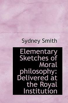 Paperback Elementary Sketches of Moral Philosophy : Delivered at the Royal Institution Book