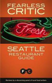 Fearless Critic Seattle Restaurant Guide 160816019X Book Cover