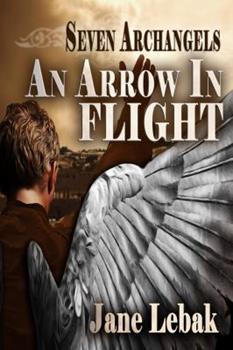 An Arrow In Flight - Book #1 of the Seven Archangels
