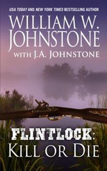 Flintlock Kill or Die - Book #3 of the Flintlock