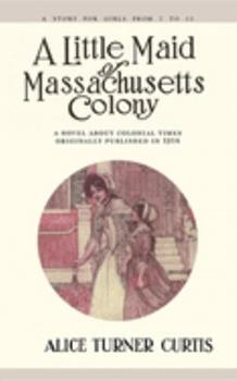A Little Maid of Massachusetts Colony 1557093296 Book Cover