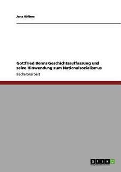 Paperback Gottfried Benns Geschichtsauffassung und Seine Hinwendung Zum Nationalsozialismus Book