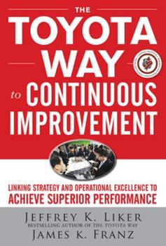 Hardcover The Toyota Way to Continuous Improvement: Linking Strategy and Operational Excellence to Achieve Superior Performance Book