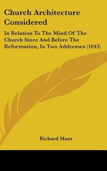 Hardcover Church Architecture Considered: In Relation to the Mind of the Church Since and Before the Reformation, in Two Addresses (1843) Book