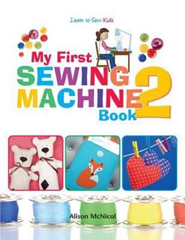 Paperback My First Sewing Machine 2: More Fun and Easy Sewing Machine Projects for Beginners Book