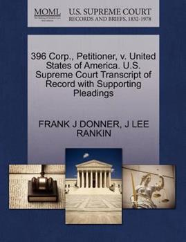 Paperback 396 Corp. , Petitioner, V. United States of America. U. S. Supreme Court Transcript of Record with Supporting Pleadings Book