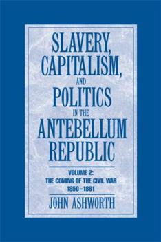 Paperback Slavery, Capitalism and Politics in the Antebellum Republic: Volume 2, the Coming of the Civil War, 1850-1861 Book