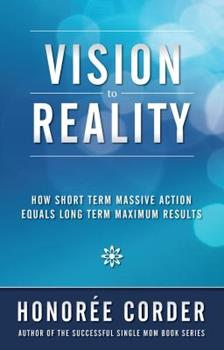 Vision to Reality: How Short Term Massive Action Equals Long Term Maximum Results 0984796789 Book Cover
