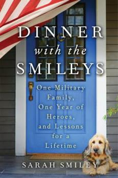 Hardcover Dinner with the Smileys : One Military Family, One Year of Heroes, and Lessons for a Lifetime Book