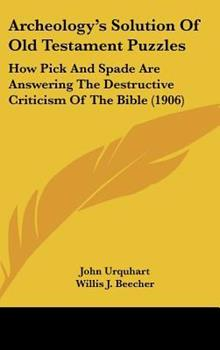 Hardcover Archeology's Solution of Old Testament Puzzles: How Pick and Spade Are Answering the Destructive Criticism of the Bible (1906) Book