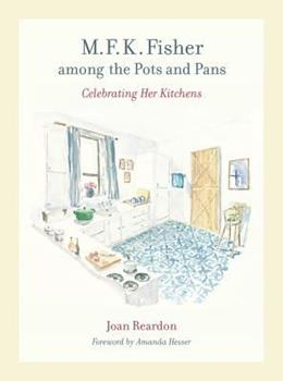 M. F. K. Fisher among the Pots and Pans: Celebrating Her Kitchens 0520255550 Book Cover