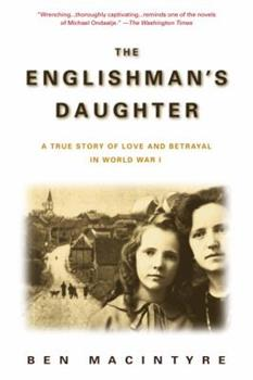 The Englishman's Daughter: A True Story of Love and Betrayal in World War I 0374129851 Book Cover